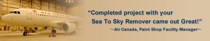 Completed project with your Sea To Sky Remover came out Great!~Air Canada, Paint Shop Facility Manager~